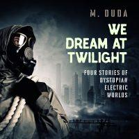 We Dream at Twilight by Michael Duda